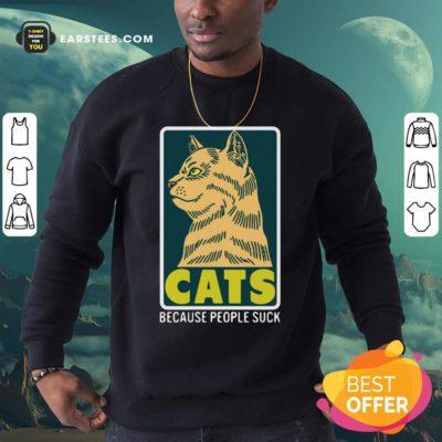 Cats Because People Suck Sweatshirt - Design By Earstees.com