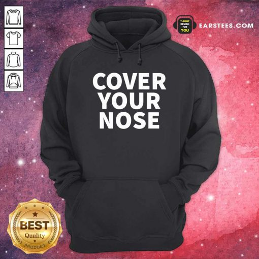 Cover Your Nose Quote Hoodie - Design By Earstees.com