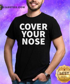 Cover Your Nose Quote Shirt - Design By Earstees.com