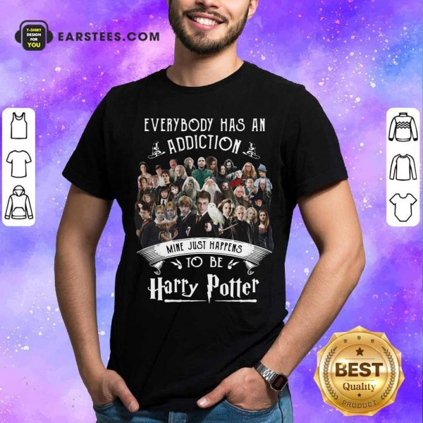 Everybody Has An Addiction Mine Just Happens To Be Harry Potter Shirt - Design By Earstees.com