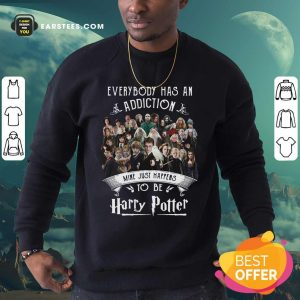 Everybody Has An Addiction Mine Just Happens To Be Harry Potter Sweatshirt - Design By Earstees.com