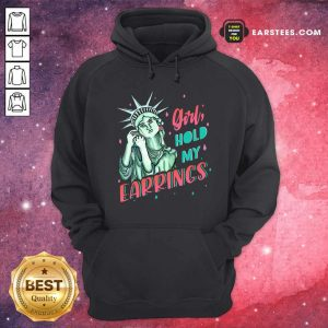 Feminist NYC Statue of Liberty Girl Hold My Earrings Anti Trump Hoodie - Design By Earstees.com