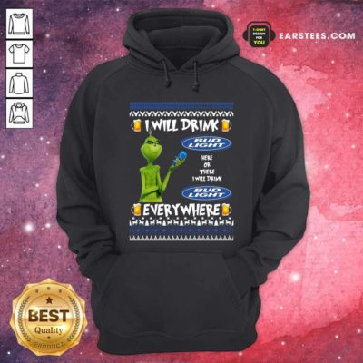 Grinch I Will Drink Bud Light Here Or There I Will Drink Everywhere 2020 Hoodie - Design By Earstees.com