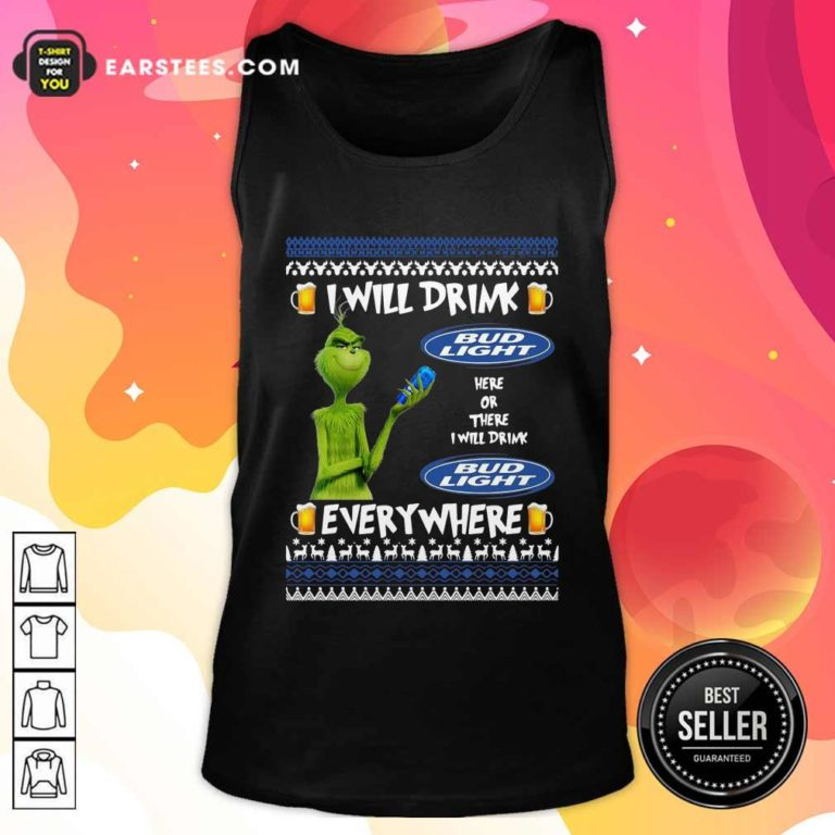 Grinch I Will Drink Bud Light Here Or There I Will Drink Everywhere 2020 Tank Top - Design By Earstees.com