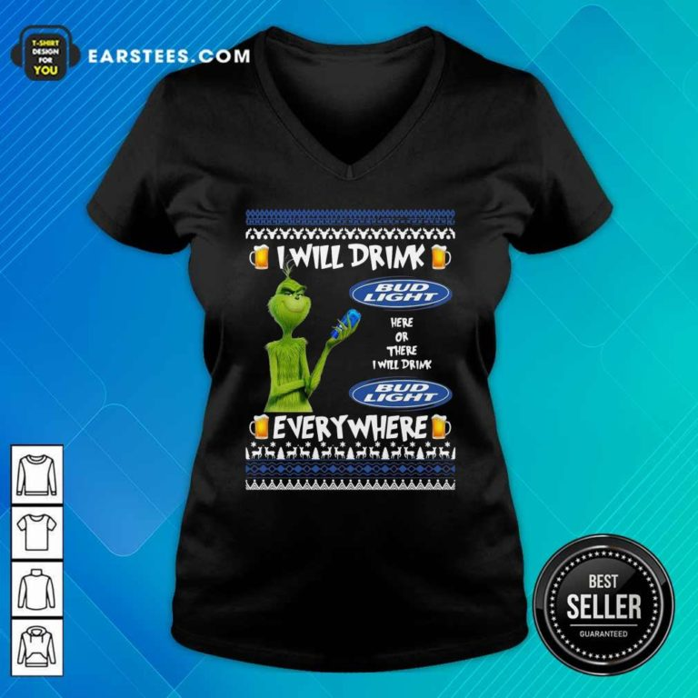 Grinch I Will Drink Bud Light Here Or There I Will Drink Everywhere 2020 V-neck - Design By Earstees.com