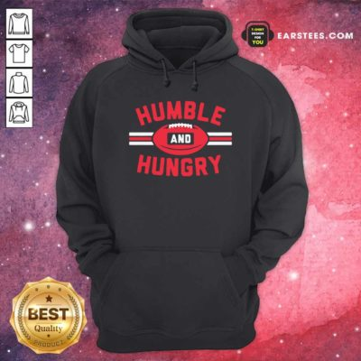 Humble And Hungry Hoodie - Design By Earstees.com