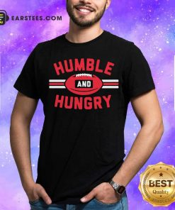 Humble And Hungry Shirt - Design By Earstees.com