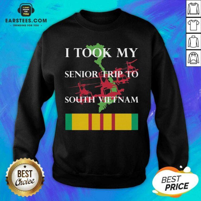 Nice I Took My Senior Trip To South Vietnam Sweatshirt - Design By Earstees.com
