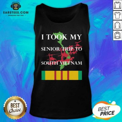 Nice I Took My Senior Trip To South Vietnam Tank Top - Design By Earstees.com