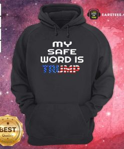 My Safe Word Is Trump President American Flag Election Hoodie - Design By Earstees.com