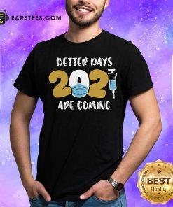 Nurse Better Days 2021 Are Coming T-Shirt - Design By Earstees.com