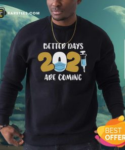Nurse Better Days 2021 Are Coming Sweatshirt - Design By Earstees.com