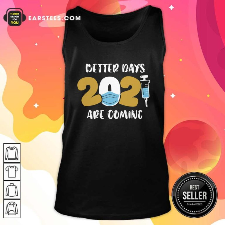 Nurse Better Days 2021 Are Coming Tank Top - Design By Earstees.com