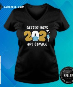 Nurse Better Days 2021 Are Coming V-neck - Design By Earstees.com