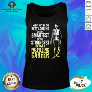 Nice Skeleton I Might Not Be The Best Looking Or The Smartest Or The Strongest Tank Top - Design By Earstees.com