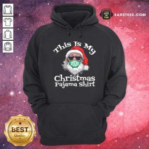 This Is My Christmas Pajama Santa Claus Wear Mask 2020 Covid Hoodie - Design By Earstees.com