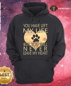 Veterinarian You Have Left My Life But You Will Never Leave My Heart Hoodie - Design By Earstees.com