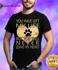 Veterinarian You Have Left My Life But You Will Never Leave My Heart Shirt - Design By Earstees.com