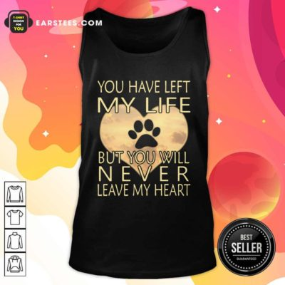 Veterinarian You Have Left My Life But You Will Never Leave My Heart Tank Top - Design By Earstees.com