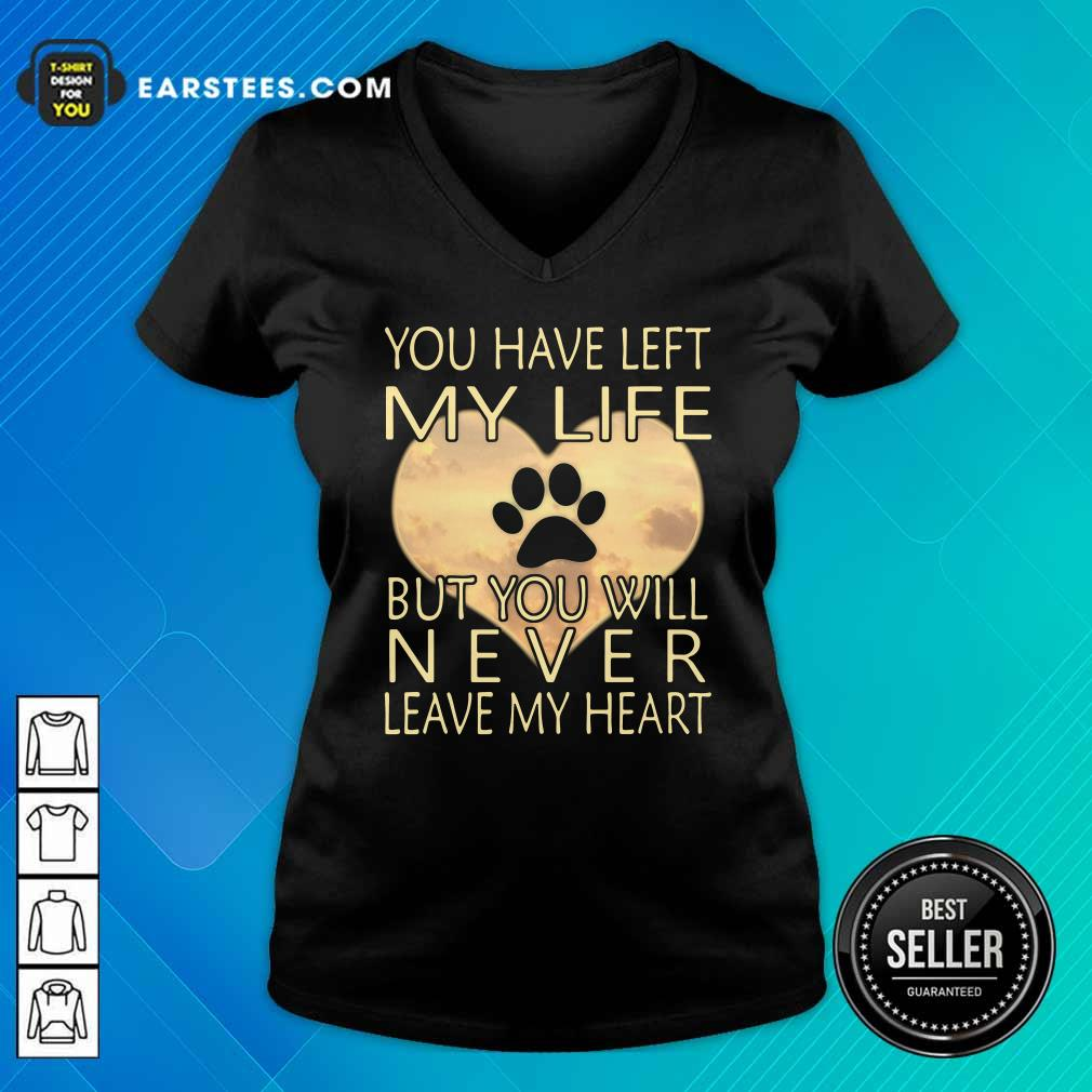 Veterinarian You Have Left My Life But You Will Never Leave My Heart V-neck - Design By Earstees.com