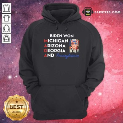 Biden Won Michigan Arizona Georgia And Pennsylvania Maga Hoodie - Design By Earstees.com