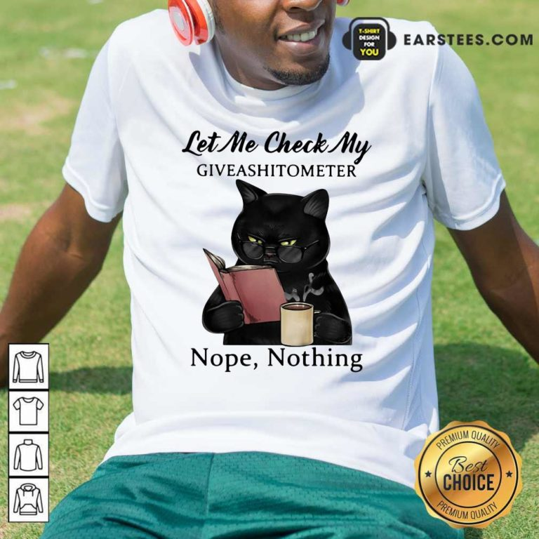 Black Cat Let Me Check My Giveashitometer Nope Nothing Shirt - Design By Earstees.com
