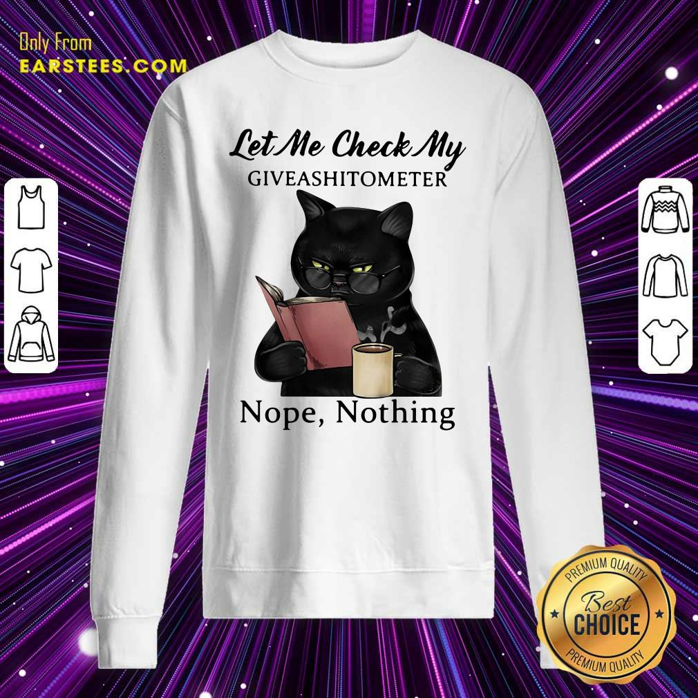 Black Cat Let Me Check My Giveashitometer Nope Nothing Sweatshirt - Design By Earstees.com