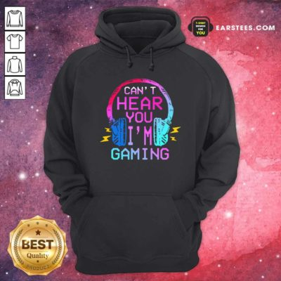 Can't Hear You I'm Gaming Hoodie - Design By Earstees.com