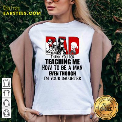 Dad Thank You For Teaching Me How To Be A Man Even Though Im Your Daughter V-neck - Design By Earstees.com