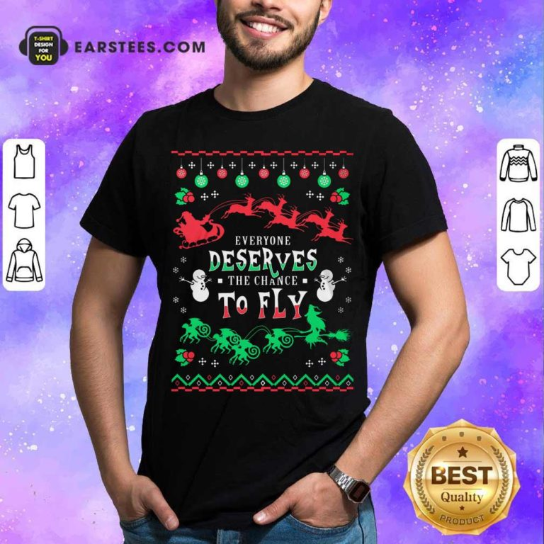 Everyone Deserves The Chance To Fly Christmas Shirt - Design By Earstees.com