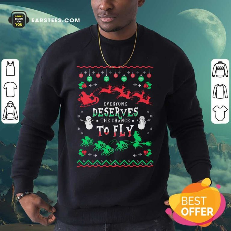Everyone Deserves The Chance To Fly Christmas Sweatshirt - Design By Earstees.com