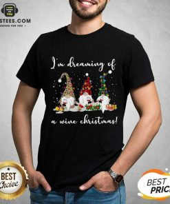 Official Gnomes Drink Wine Im Dreaming Of A Wine Christmas Shirt - Design By Earstees.com