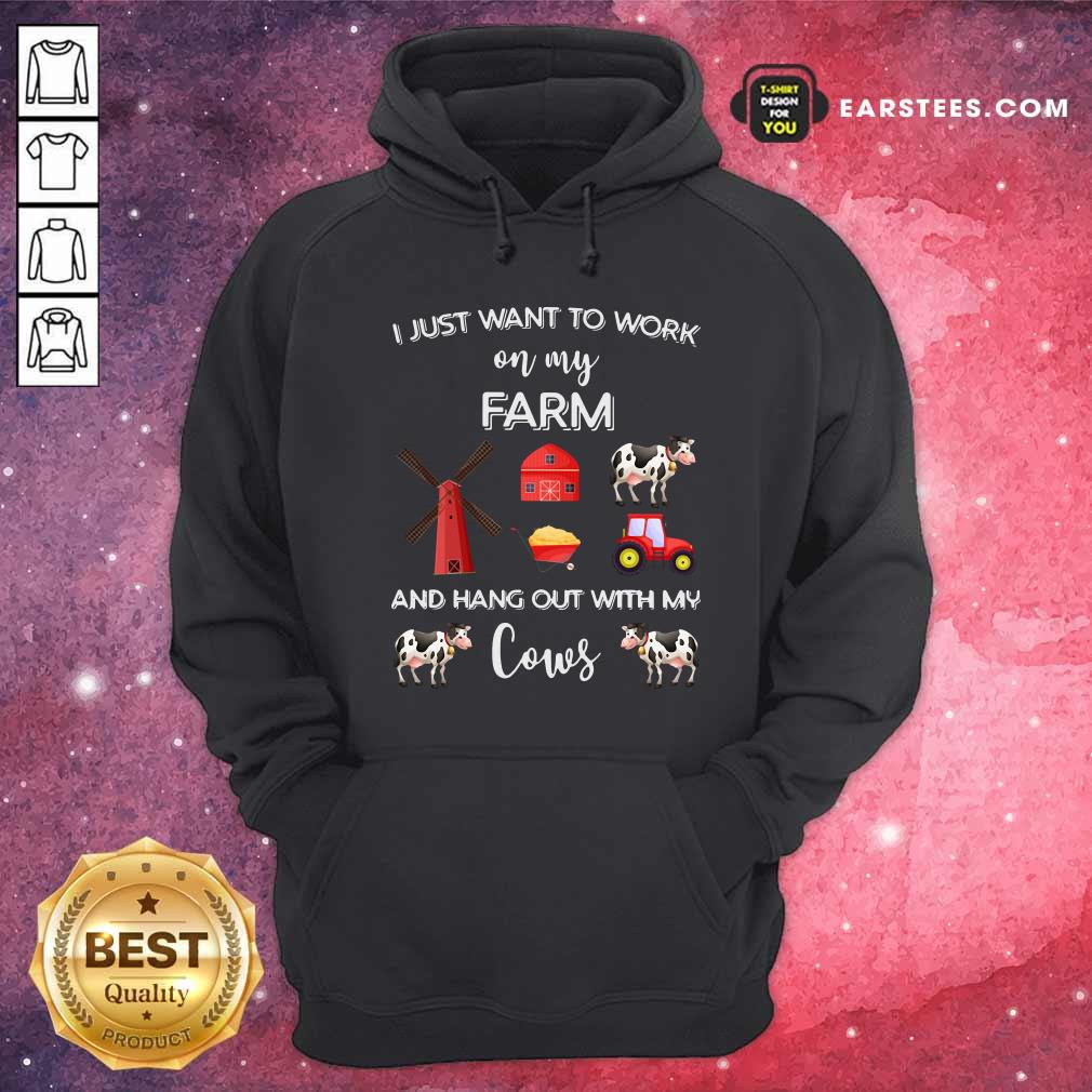 I Just Want To Work On My Farm And Hang Out With My Cows Hoodie - Design By Earstees.com