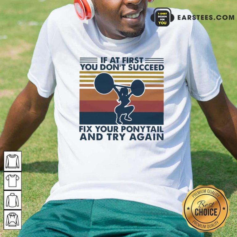 If At First You Don't Succeed Fix Your Pony Tail And Try Again Vintage Shirt - Design By Earstees.com