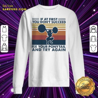 If At First You Don't Succeed Fix Your Pony Tail And Try Again Vintage Sweatshirt - Design By Earstees.com