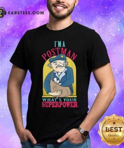 I'm A Postman What's Your Superpower Shirt - Design By Earstees.com