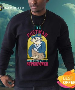 I'm A Postman What's Your Superpower Sweatshirt - Design By Earstees.com