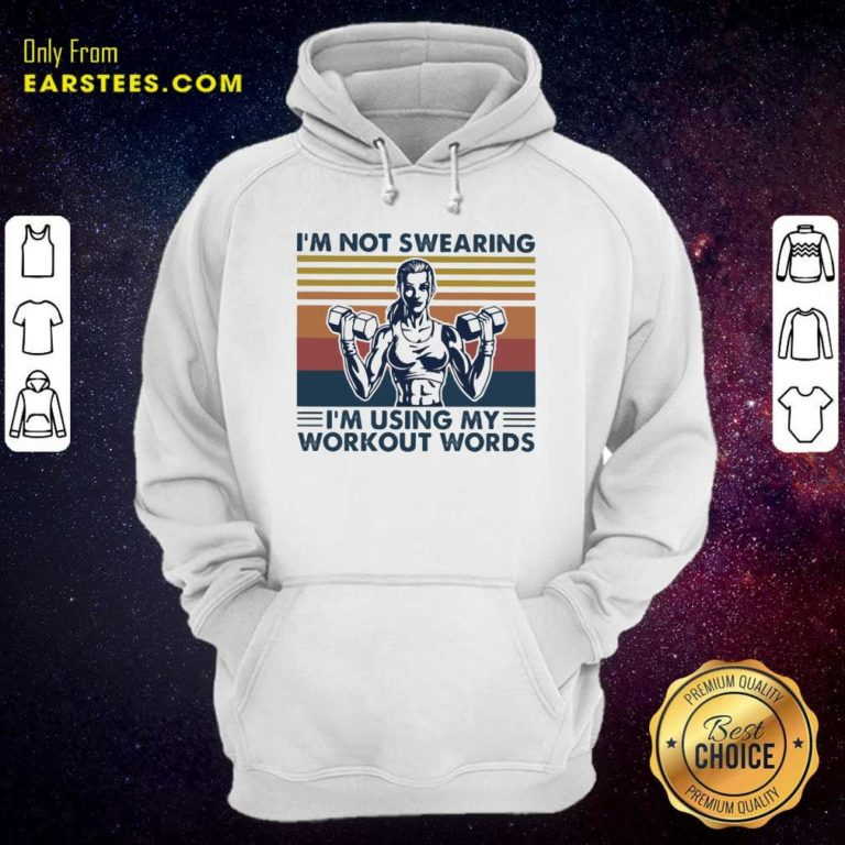 I'm Not Swearing I'm Using My Workout Words Vintage Hoodie - Design By Earstees.com