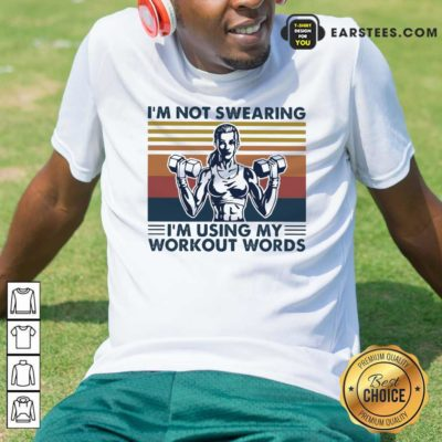 I'm Not Swearing I'm Using My Workout Words Vintage Shirt - Design By Earstees.com
