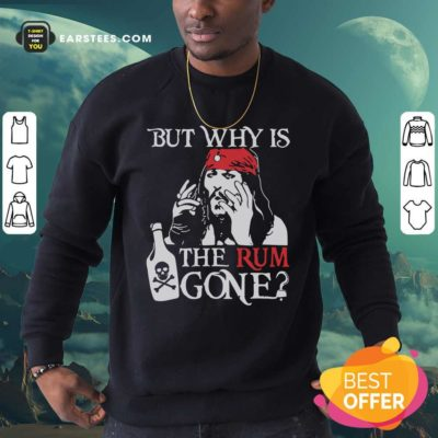 Jack Sparrow But Why Is The Rum Gone Sweatshirt - Design By Earstees.com
