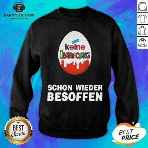 Official Keine Uberraschung Schon Wieder Besoffen Sweatshirt - Design By Earstees.com