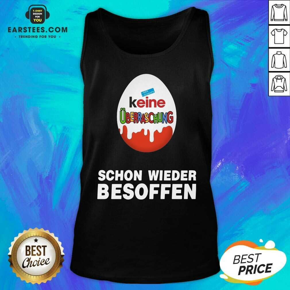 Official Keine Uberraschung Schon Wieder Besoffen Tank Top - Design By Earstees.com