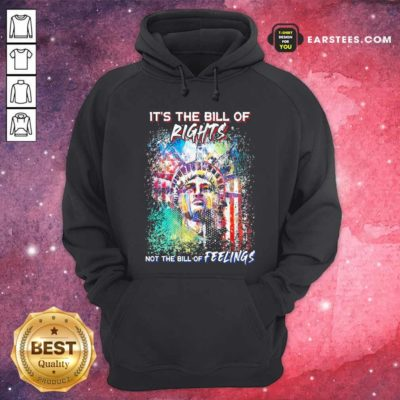 Liberties It's The Bill Of Rights Not The Bill Of Feelings Hoodie - Design By Earstees.com