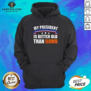 Official My President Is Better Old Than Dumb American Flag Hoodie - Design By Earstees.com