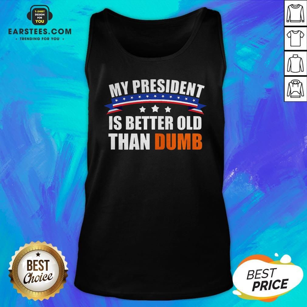 Official My President Is Better Old Than Dumb American Flag Tank Top - Design By Earstees.com