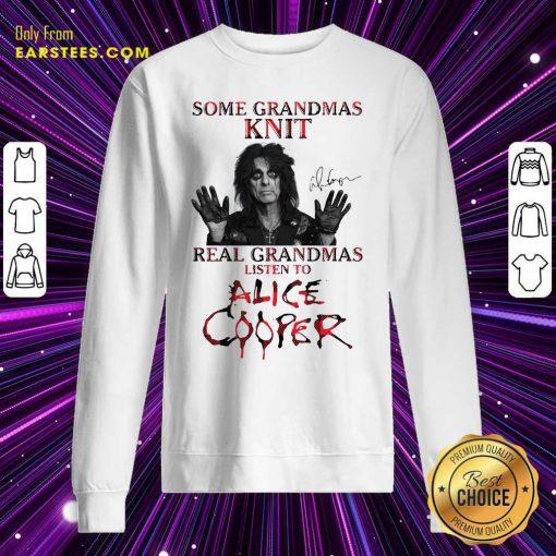 Some Grandmas Knit Real Grandmas Listen To Alice Cooper Sweatshirt - Design By Earstees.com