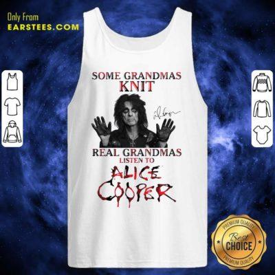 Some Grandmas Knit Real Grandmas Listen To Alice Cooper Tank Top - Design By Earstees.com