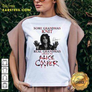 Some Grandmas Knit Real Grandmas Listen To Alice Cooper V-neck - Design By Earstees.com