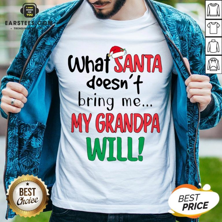 Official What Santa Doesnt Bring Me My Grandpa Will Shirt - Design By Earstees.com