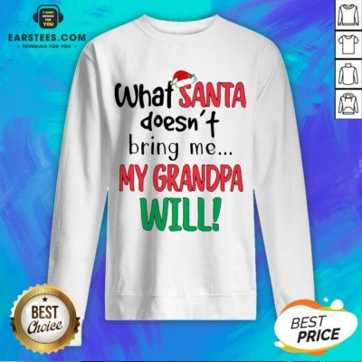 Official What Santa Doesnt Bring Me My Grandpa Will Sweatshirt - Design By Earstees.com